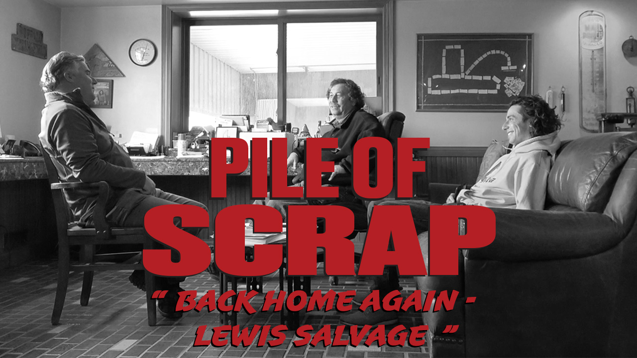 Pile of Scrap Ep. 15: Back Home Again – Lewis Salvage