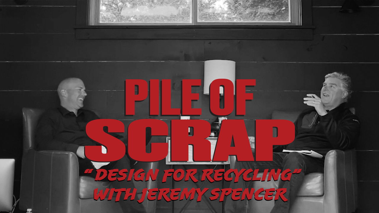 Pile of Scrap Podcast Ep. 31: Design for Recycling with Jeremy Spencer